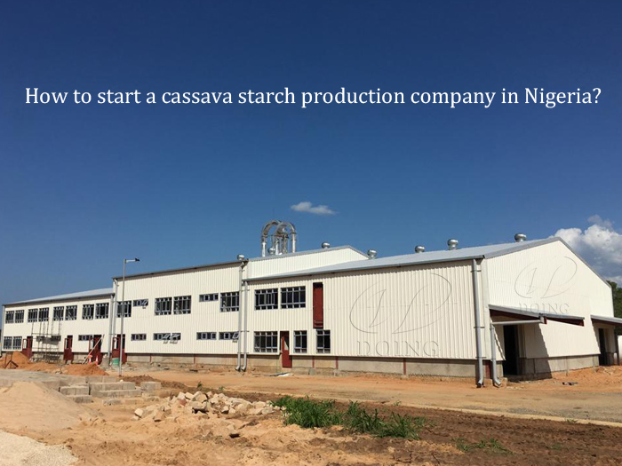 How to start a cassava starch production company in Nigeria?